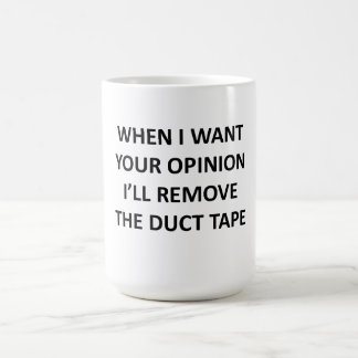 When I Want Your Opinion I'll Remove the Duct Tape Classic White Coffee Mug