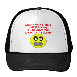 When I Want Your Opinion I'll Remove The Duct Tape Trucker Hat