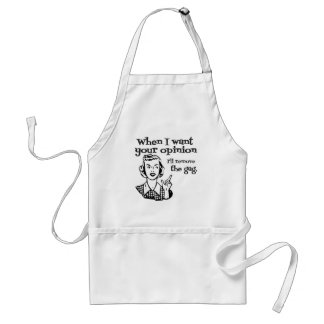 When I Want Your Opinion I'll Remove The Gag B&W Adult Apron