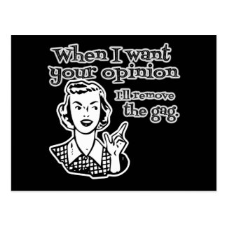 When I Want Your Opinion I'll Remove The Gag B&W Postcards