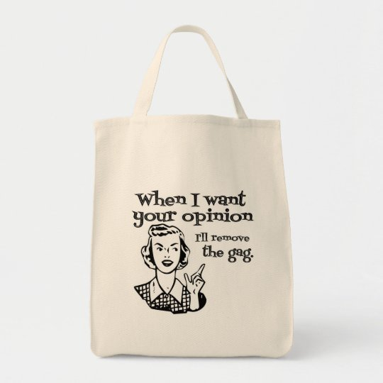 When I Want Your Opinion I'll Remove The Gag B&W Tote Bag