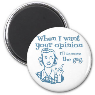 When I Want Your Opinion I'll Remove The Gag Blue Magnet