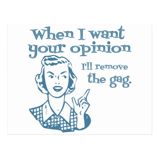 When I Want Your Opinion I'll Remove The Gag Blue Postcard