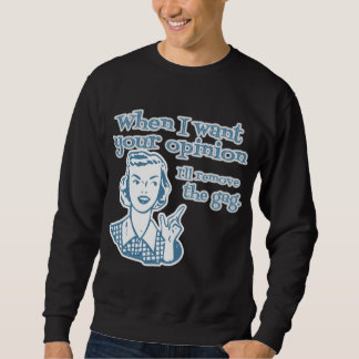 When I Want Your Opinion I'll Remove The Gag Blue Sweatshirt
