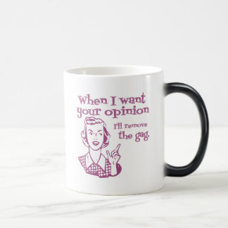 When I Want Your Opinion I'll Remove The Gag Pink Magic Mug