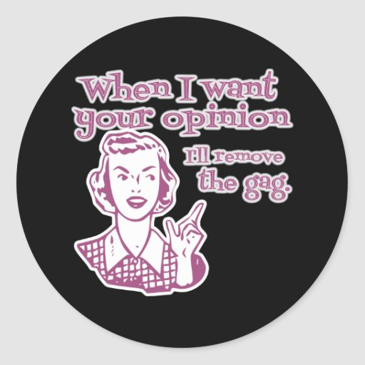 When I Want Your Opinion I'll Remove The Gag Pink Sticker