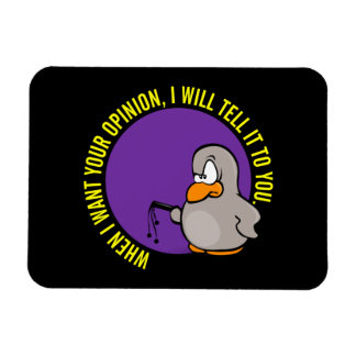 When I want your opinion I'll tell you Rectangular Photo Magnet