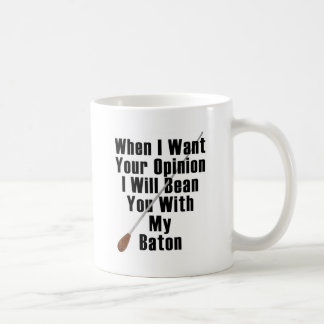 When I Want Your Opinion... Classic White Coffee Mug