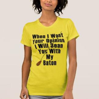 When I Want Your Opinion... Tee Shirt