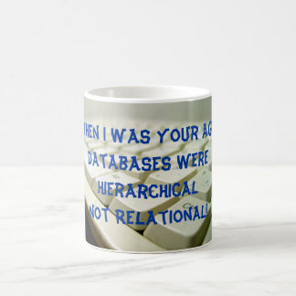 When I was your age, databases were Hierarchical! Classic White Coffee Mug