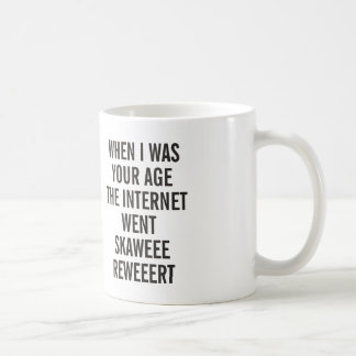 When I was your age - Funny internet Coffee Mug