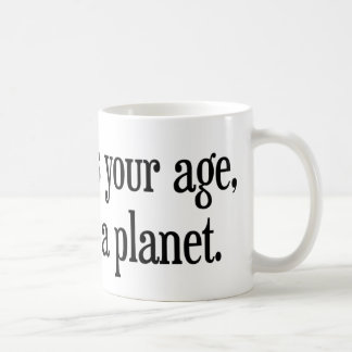 When I Was Your Age Pluto Was a Planet Coffee Mug