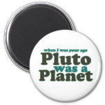 When I was your age Pluto was a planet Refrigerator Magnet