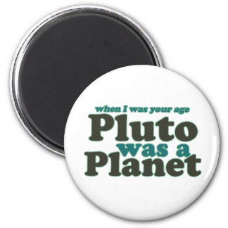 When I was your age Pluto was a planet Magnet