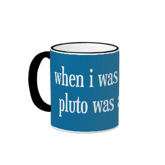 When I Was Your Age Pluto Was a Planet Ringer Mug