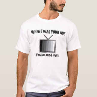 When I was your age tv black white Shirt