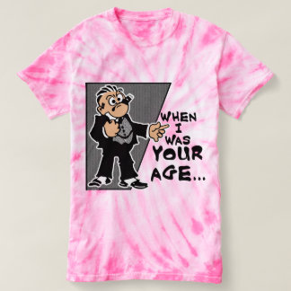 When I Was Your Age Women's Cyclone Tie-Dye T T-shirt