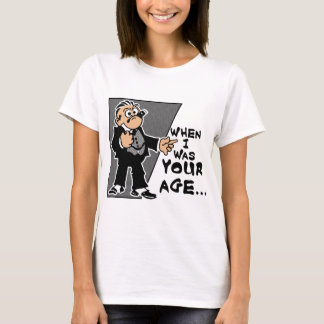 When I Was Your Age... Women's T-Shirt