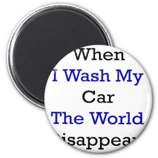 When I Wash My Car The World Disappears 2 Inch Round Magnet