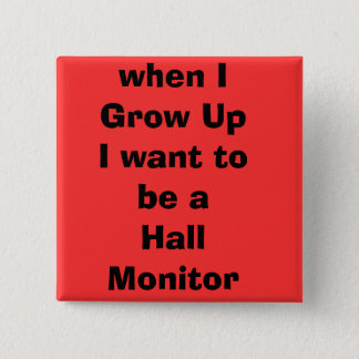 when IGrow UpI want to be a Hall Monitor Button