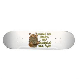 When I'm Away My Monkeys Will Play Skateboard Deck
