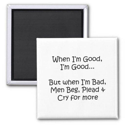 When I'm Good Magnet