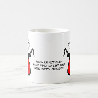 When I'm not in my right mind Coffee Mug