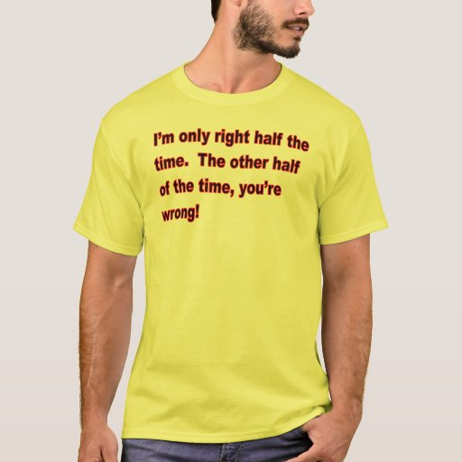 When I'm right! T-Shirt