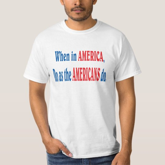 When in AMERICA. T-Shirt