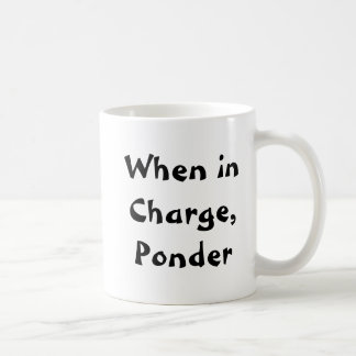 When in Charge, Ponder Mug