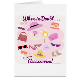 When in doubt accessorize! greeting card