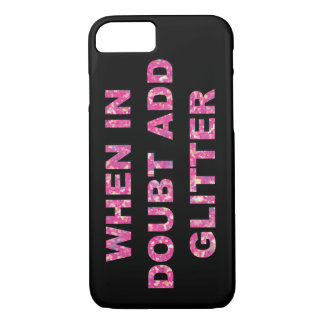 WHEN IN DOUBT ADD GLITTER iPhone 8/7 CASE