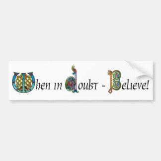 When In Doubt, Believe Sticker Car Bumper Sticker