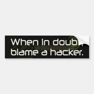 When in Doubt, Blame a Hacker Bumper Sticker