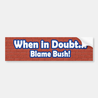 When in Doubt Blame Bush Bumper Sticker Car Bumper Sticker