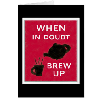 When In Doubt ~ Brew Up Greeting Card