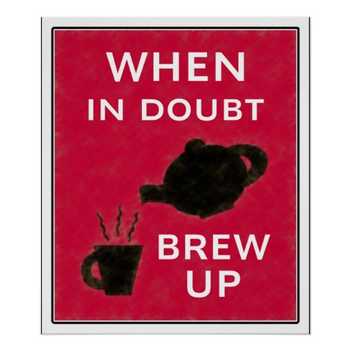 When In Doubt ~ Brew Up Poster