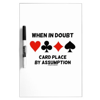 When In Doubt Card Place By Assumption (Bridge) Dry-Erase Boards