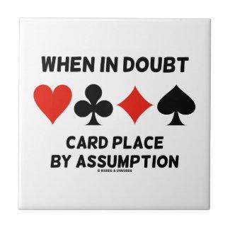 When In Doubt Card Place By Assumption (Bridge) Ceramic Tiles