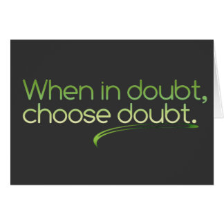 When in Doubt, Choose Doubt Greeting Card