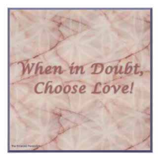 When in Doubt Choose Love Glossy Poster
