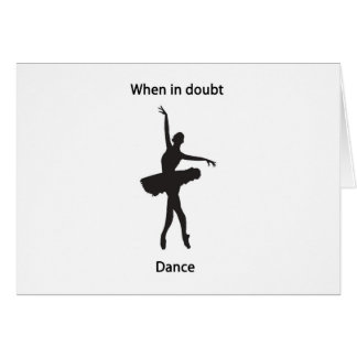 When in doubt dance greeting card