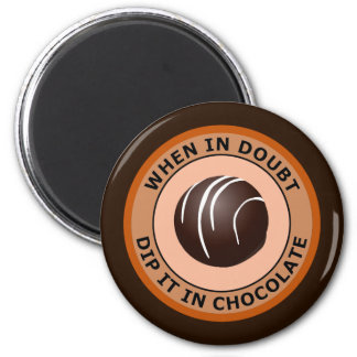 WHEN IN DOUBT DIP IT IN CHOCOLATE MAGNET