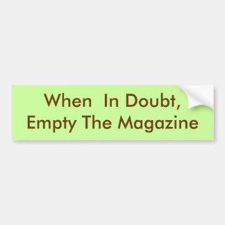 When  In Doubt, Empty The Magazine Car Bumper Sticker