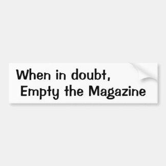 When in doubt,, Empty the Magazine Car Bumper Sticker