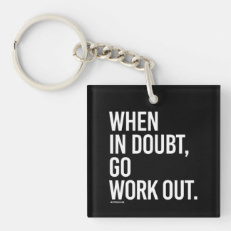 When in doubt, go work out -   Training Fitness -. Keychain