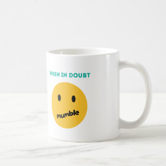 When in doubt, Mumble Coffee Mug