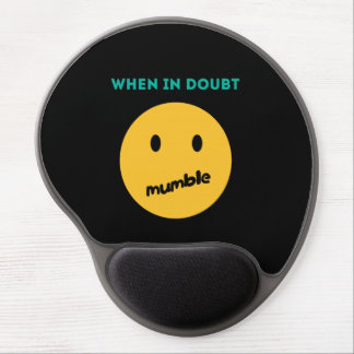 When in doubt, Mumble Gel Mouse Pad