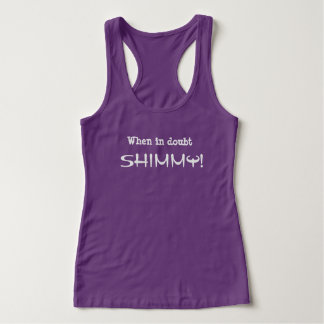 When in doubt SHIMMY!  tank top