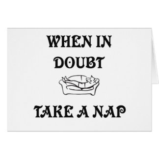 WHEN IN DOUBT TAKE A NAP GREETING CARD